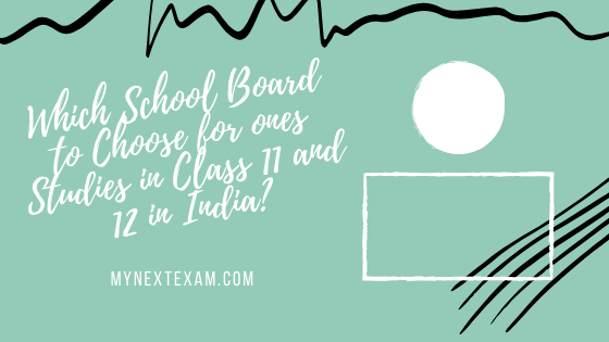 Which School Board to Choose for ones Studies in Class 11 and 12 in India?